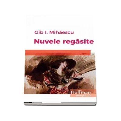 Nuvele regasite - Gib I. Mihaescu (Colectia Hoffman esential 20)