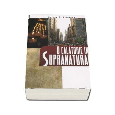 O calatorie in supranatural - Roger Morneau (Editia a 6-a)