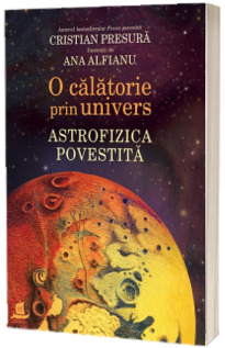O calatorie prin univers. Astrofizica povestita