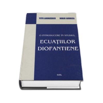 O introducere in studiul ecuatiilor diofantiene  - Titu Andreescu