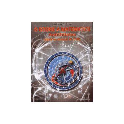O istorie a matematicii. Antichitatea pana in secolul VI (XIII)