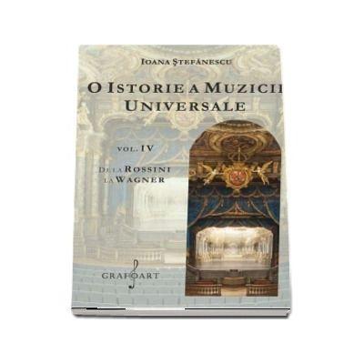 O istorie a muzicii universale, volumul IV - De la Rossini la Wagner