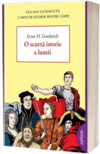 O scurta istorie a lumii - Cea mai cunoscuta carte de istorie pentru copii (Editie paperback)