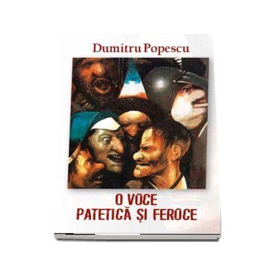 O voce patetica si feroce - Dumitru Popescu