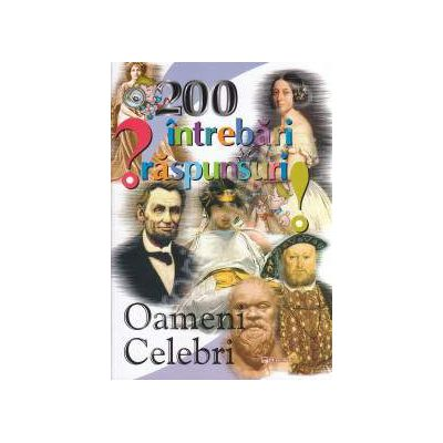 200 intrebari si raspunsuri: Oameni celebri