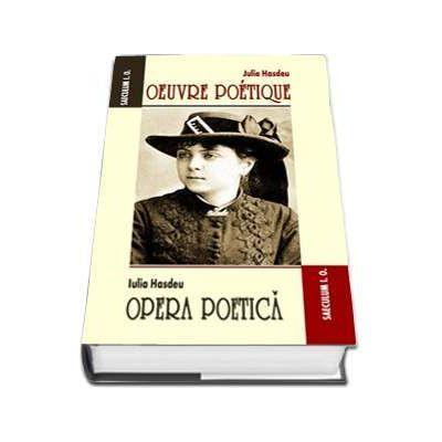 Oeuvre poetique. Opera poetica - Iulia Hasdeu (Editie 2017)