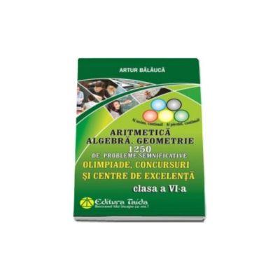 Olimpiade, concursuri si centre de excelenta - Clasa a VI-a - Aritmetica. Algebra. Geometrie - 1250 de probleme semnificative (Editia a VIII-a)