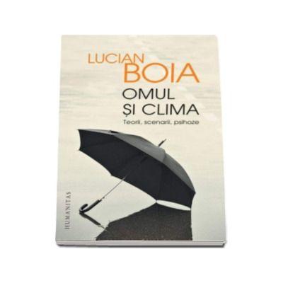 Omul si clima - Teorii, scenarii, psihoze - Lucian Boia (Editia a III-a)