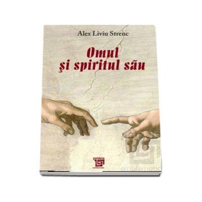 Omul si spiritul sau - Alex Liviu Strenc