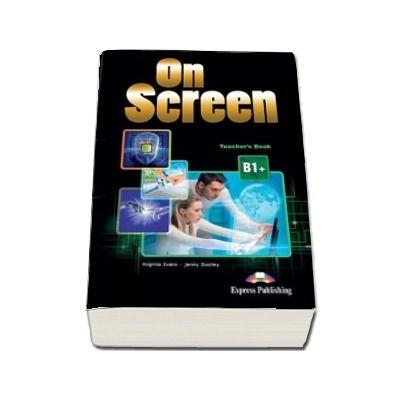 On screen B1 Plus. Manualul profesorului. Editia 2015