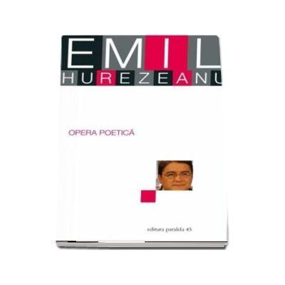 Opera poetică. Emil Hurezeanu