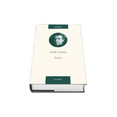 Opere I. Poezii - Gellu Naum (Editie Cartonata)