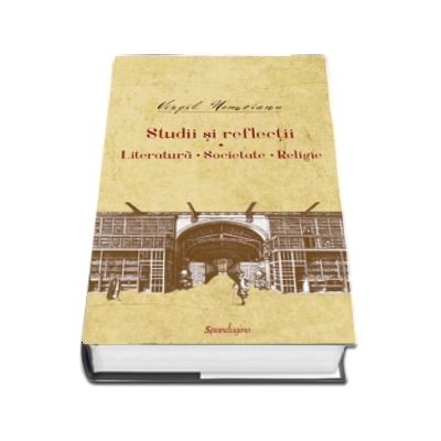 Opere IV. Studii si reflectii. Literatura. Societate. Religie, editia a II-a