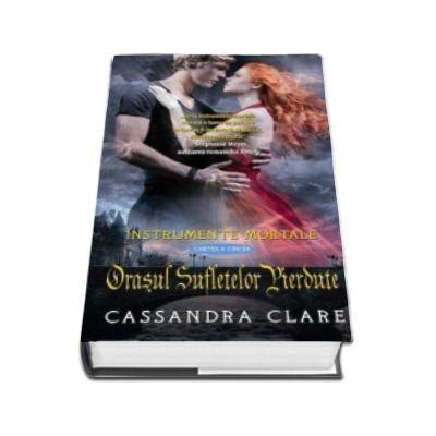 Orasul sufletelor pierdute. Instrumente Mortale cartea a 5-a  - Cassandra Clare