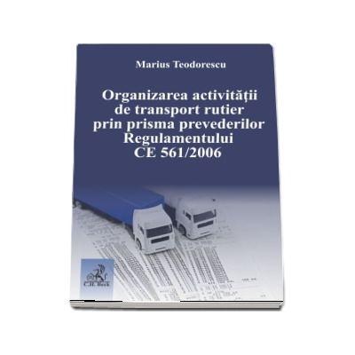 Organizarea activitatii de transport rutier prin prisma prevederilor Regulamentului CE 561/2006