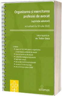 Organizarea si exercitarea profesiei de avocat. Legislatie adnotata, actualizata la 10 iulie 2020