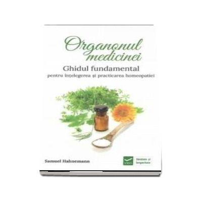 Organonul medicinei. Ghidiul fundamental pentru intelegerea si practicarea homeopatiei