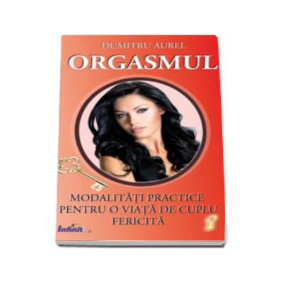 Orgasmul. Modalitati practice pentru o viata de cuplu fericita