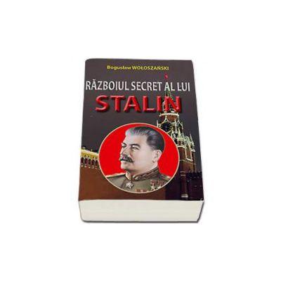 Razboiul secret a lui Stalin - Woloszanski Boguslaw