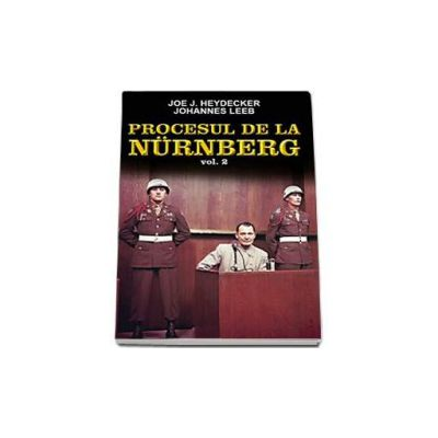 Procesul de la Nurnberg, volumul II (Joe J. Heydecker, Johannes Lee)