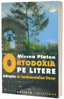 Ortodoxia pe litere - indreptar de fundamentalism literar