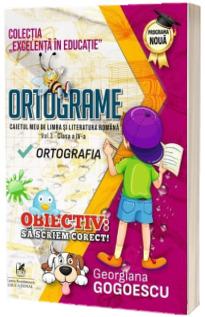 Ortograme. Caietul meu de limba si literatura romana. vol. 3 clasa a IV-a ORTOGRAFIA