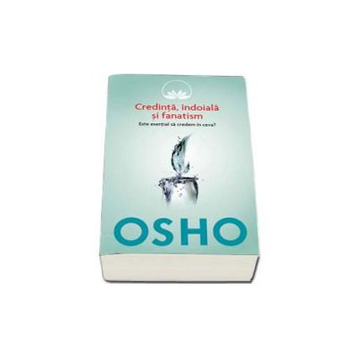 OSHO - Credinta, indoiala, fanatism (volumul 3)