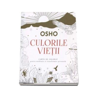 Osho - Culorile vietii. Carte de colorat pentru mediatie si tranformare personala