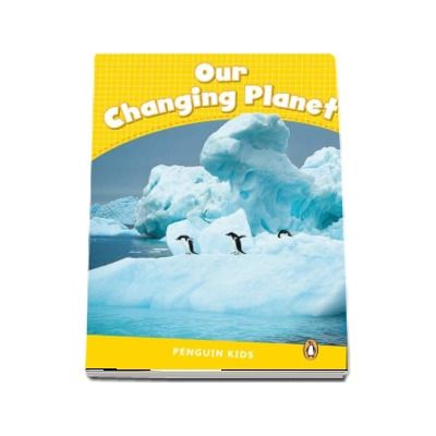 Our Changing Planet CLIL - Penguin Kids, level 6