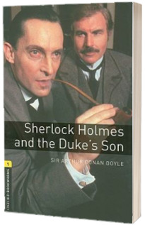 Oxford Bookworms Library. Level 1. Sherlock Holmes and the Dukes Son
