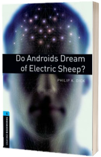 Oxford Bookworms Library: Level 5: Do Androids Dream of Electric Sheep?