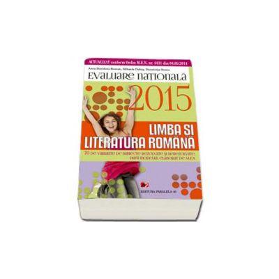 Evaluare nationala 2015. Limba si literatura romana - 70 De variante pe subiecte rezolvate si nerezolvate, dupa modelul elaborat de M.E.N. clasa VIII-a