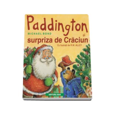 Paddington si surpriza de Craciun (cu ilustratii de R.W. Alley)