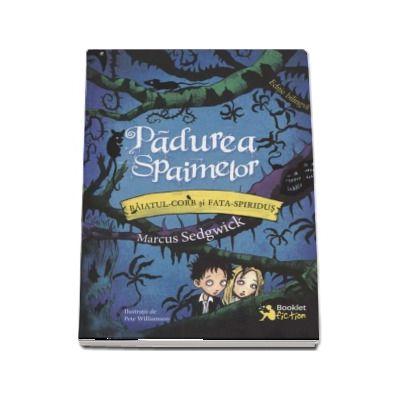 Padurea Spaimelor, volumul I - Baiatul-Corb si Fata-Spiridus. Editie bilingva engleza-romana