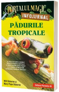 Padurile tropicale. Infojurnal (insoteste volumul 6 din seria Portalul magic: Aventuri in jungla Amazonului)