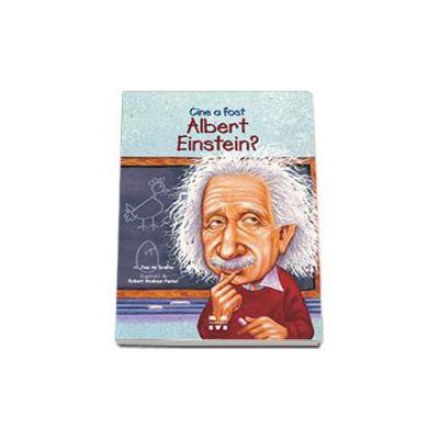 Cine a fost Albert Einstein? - Ilustratii de Robert Andrew Parker