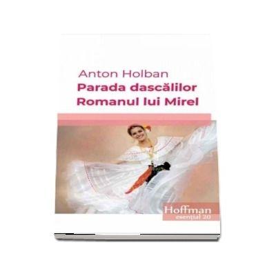 Parada dascalilor. Romanul lui Mirel -  Anton Holban (Colectia Hoffman esential)