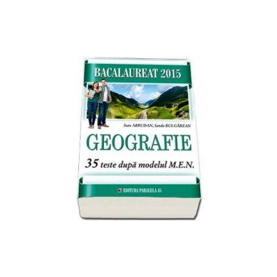 Bacalaureat 2015. Geografie - 35 de teste dupa modelul MEN