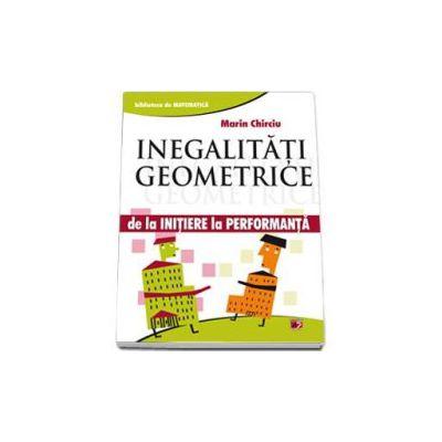 Inegalitati geometrice - De la initiere la performanta (Marin Chirciu)