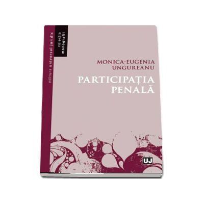 Participatia penala - Monica-Eugenia Ungureanu (Colectia Monografii)