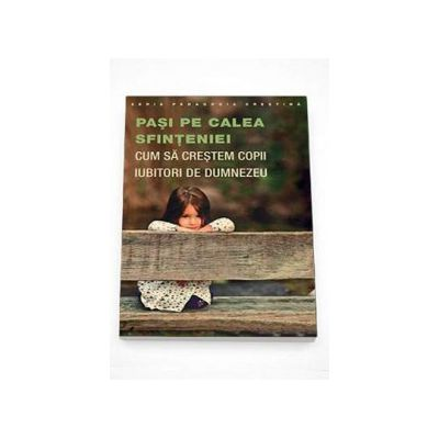 Pasi pe calea sfinteniei. Cum sa crestem copii iubitori de Dumnezeu - Elizabeth White