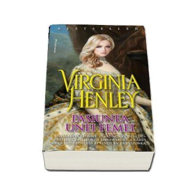 Pasiunea unei femei, volumul I - Virginia Henley