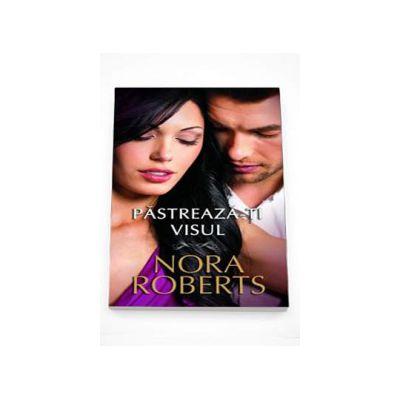 Pastreaza-ti visul (Nora Roberts)