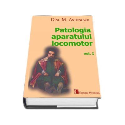 Patologia aparatului locomotor, volumul I - M. Antonescu Dinu