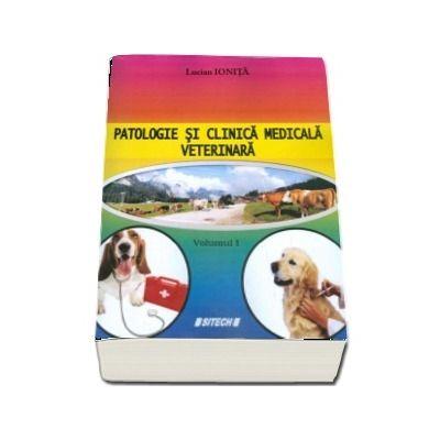 Patologie si clinica medicala veterinara, volumul I - Editia a 2-a, revizuita si adaugita