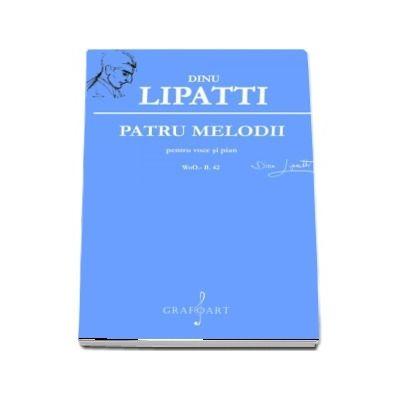 Patru melodii pentru voce si pian. Quatre melodies pour chant el piano - WoO. - B. 42