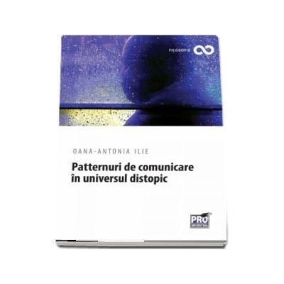 Patternuri de comunicare in universul distopic - Oana-Antonia Ilie