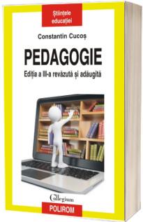 Pedagogie. Editia a III-a, revazuta si adaugita