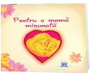 Pentru o mama minunta