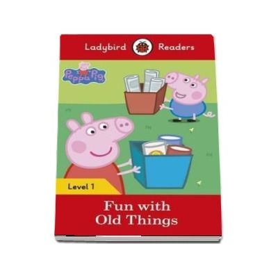 Peppa Pig: Fun with Old Things. Ladybird Readers Level 1